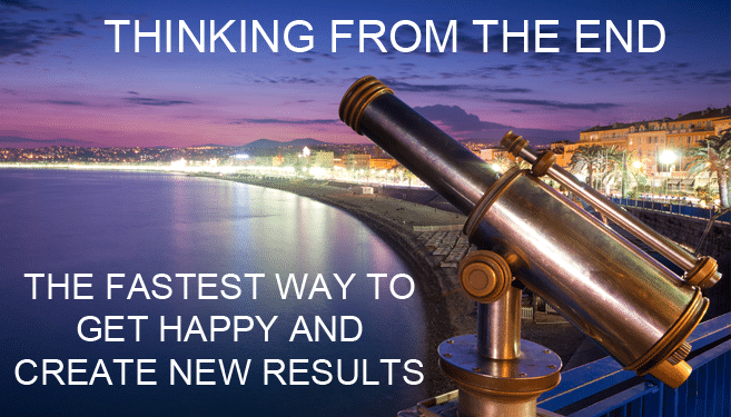 Thinking from the End: The Fastest Way to Get Happy and Create New Results