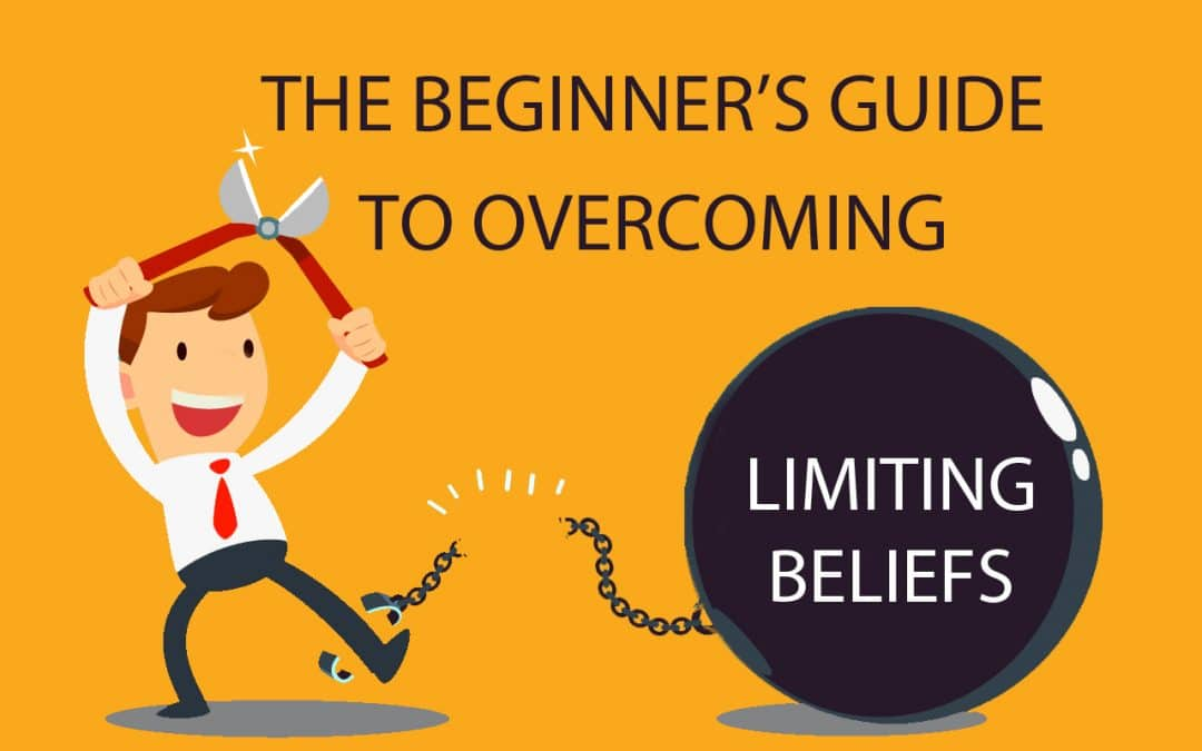 The Beginner's Guide to Overcoming Limiting Beliefs